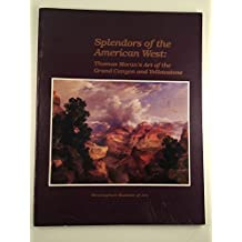 Splendors of the American West: Thomas Moran's Art of the Grand Canyon and Yellowstone: Paintings, Watercolors, Drawings, and Photographs from the Tho