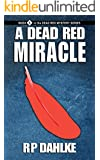 A DEAD RED MIRACLE (The Dead Red Mystery Series Book 5)