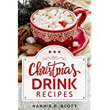 Christmas Drink Recipes: Simple & Easy Holiday Drink Recipes to Make at Home! (2017 Edition)