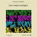Los viejos amigos [Old Friends] Hörbuch von Rafael Chirbes Gesprochen von: Joan Mora