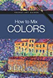 How to Mix Colors, Parramón Editorial Team, 0764167170