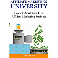 Affiliate Marketing University: Learn to Start Your First Affiliate Marketing Business (2 Book Bundle)