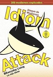 Idiom Attack Vol. 1: Everyday Living (Spanish Edition): Everyday Living