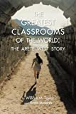 The Greatest Classrooms of the World, William M. Taylor and Arete Students, 1483607305
