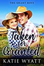 Taken for Granted: Mail Order Bride: Clean and Wholesome Historical Western Romance (The Grant Boys Mail Order Brides Book 1)