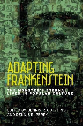 Adapting Frankenstein: The monster's eternal lives in popular culture