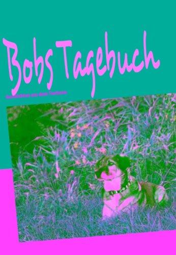 Bobs Tagebuch: Geschichten aus dem Tierheim