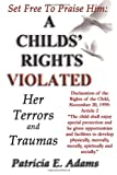 Set Free to Praise Him - a Childs Rights Violated, Patricia E. Adams, 0970097654