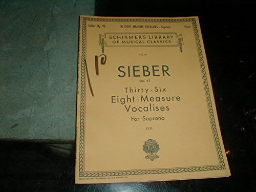 (Sieber Op.92 : Thirty-Six Eight-Measure Vocalises for Soprano (Schirmer's Library of Musical Classics, Vol. 111))