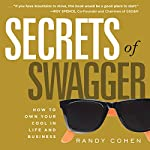 Secrets of Swagger: How to Own Your Cool in Life and Business   Randy Cohen