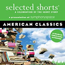 Selected Shorts: American Classics Speech by Amy Tan, Donald Barthelme, Eudora Welty, Edgar Allan Poe, Joyce Carol Oates, John Sayles, Alice Walker Narrated by Freda Foh Shen, David Strathairn, Stockard Channing, René Auberjonois, Christine Baranski, Jerry Stiller, Malachy McCourt