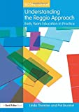 Understanding the Reggio Approach: Early Years Education in Practice, 2nd Edition (Understanding the Approach)