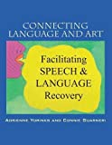 img - for Connecting Language and Art: Facilitating Speech and Language Recovery book / textbook / text book