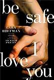 Be Safe I Love You: A Novel