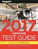"""Airframe Test Guide 2017: The """"Fast-Track"""" to Study for and Pass the Aviation Maintenance Technician Knowledge Exam (Fast-Track Test Guides)"""