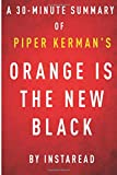 Orange Is the New Black by Piper Kerman - a 30-Minute Instaread Summary, InstaRead Summaries, 1500618764