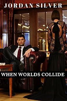 When Worlds Collide by [Silver, Jordan]