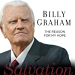 The Reason for My Hope: Salvation | Billy Graham
