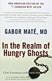 By Gabor Mate In the Realm of Hungry Ghosts: Close Encounters with Addiction