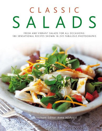 Download Classic Salads: Fresh and vibrant salads for all occasions: 180 sensational recipes shown in 245 fabulous photographs ebook