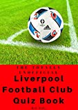 The Totally Unofficial Liverpool Football Club Quiz Book: 100 Questions about Liverpool!