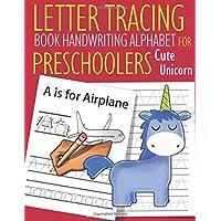 Letter Tracing Book Handwriting Alphabet for Preschoolers Cute Unicorn: Letter Tracing Book  Practice for Kids   Ages 3+   Alphabet Writing Practice   ... Workbook   Kindergarten   toddler   Unicorn