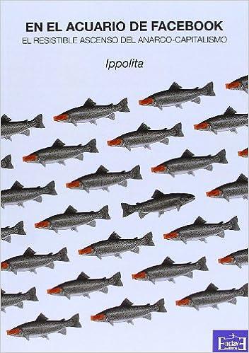 En el acuario de Facebook : el resistible ascenso del anarco-capitalismo (Spanish) Paperback – 2012