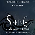 Seeing: A Wedding Episode of the Starlight Chronicles | C. S. Johnson