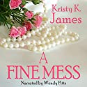 A Fine Mess Audiobook by Kristy K. James Narrated by Wendy Pitts