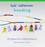 Kids' Crafternoon Beading: 25 Projects for a Crafty Afternoon