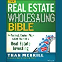 The Real Estate Wholesaling Bible: The Fastest, Easiest Way to Get Started in Real Estate Investing Audiobook by Than Merrill Narrated by Than Merrill