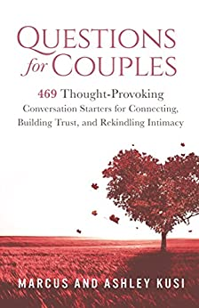 Questions for Couples: 469 Thought-Provoking Conversation Starters for Connecting, Building Trust, and Rekindling Intimacy by [Kusi, Marcus, Kusi, Ashley]