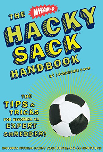 The Wham-O Hacky Sack Handbook: The Tips & Tricks for Becoming an Expert Shredder!