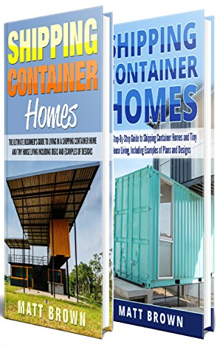 (Shipping Container Homes: An Ultimate Step-By-Step Beginner's Guide to Living in a Shipping Container Home Including Ideas and Examples of Designs)