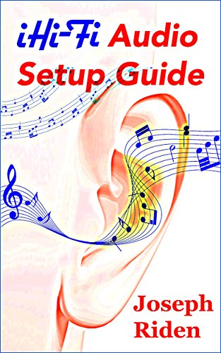 iHi-Fi Audio Setup Guide: Enjoy More Authentic Music From Any High Fidelity Audio System - High End Audio