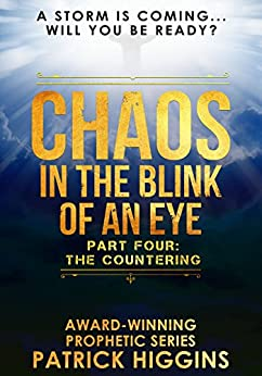 Chaos In The Blink Of An Eye  Part Four: The Countering by [Higgins, Patrick]