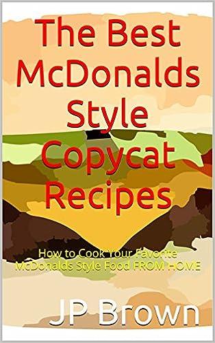 Libro gratis para descargar en internet. The Best McDonald's Style Copycat Recipes: How to Cook Your Favorite McDonald's Style Food From Home (Literatura española) PDF