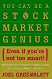 you can be stock market genius - You Can Be a Stock Market Genius: Even If You've Not Too Smart: Uncover the Secret Hiding Places of Stock Market Profits by Joel Greenblatt (1997-03-01)