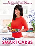 Davina's Smart Carbs: Eat Carbs and Still Lose Weight With My Amazing 5 Week Smart Carb Plan!