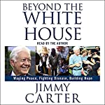 Beyond the White House: Waging Peace, Fighting Disease, Building Hope | Jimmy Carter
