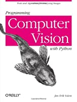 Programming Computer Vision with Python: Tools and algorithms for analyzing images Front Cover