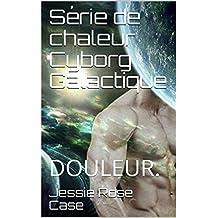 Série de chaleur Cyborg Galactique: DOULEUR. (French Edition)