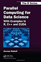 Parallel Computing for Data Science: With Examples in R, C++ and CUDA Front Cover