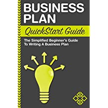 Business Plan QuickStart Guide : The Simplified Beginner's Guide to Writing a Business Plan