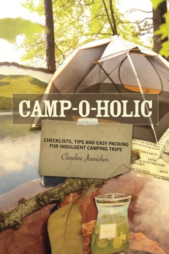 Camp-o-holic: Checklists, tips and easy packing for indulgent camping - Checklist Camping Trip Packing