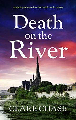 Death on the River: A gripping and unputdownable English murder mystery (A Tara Thorpe Mystery Book 2) by [Chase, Clare]