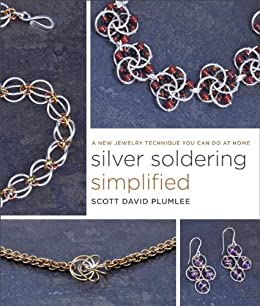 Silver Soldering Simplified: A New Jewelry Technique You Can Do at Home by [Plumlee, Scott David]