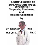 A  Simple  Guide  To  Inflamed Air Tubes, (Bronchitis)  Diagnosis, Treatment  And  Related Conditions (A Simple Guide to Medical Conditions)