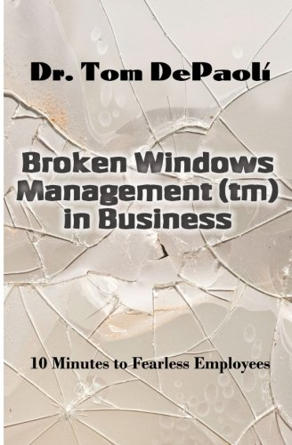 Broken Windows Management in Business: 10 Minutes to Fearless Employees ebook