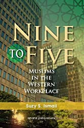Nine To Five: Muslims in the Western Workplace by Suzy Ismail (2011-06-30)